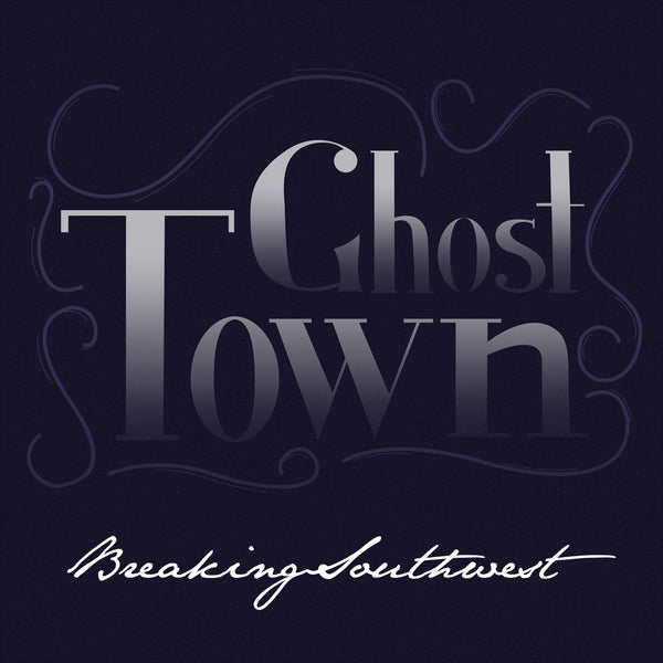 Breaking Southwest - Ghost Town - Digital Single
