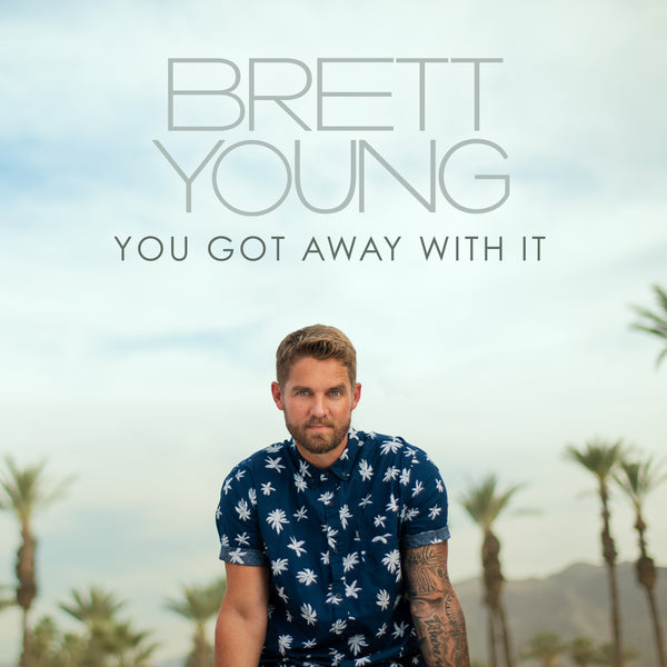 "Brett Young - ""You Got Away With It"" - Digital Download"