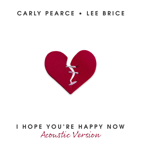 "Carly Pearce & Lee Brice - ""I Hope You're Happy Now (Acoustic Version)"" - Digital Download"