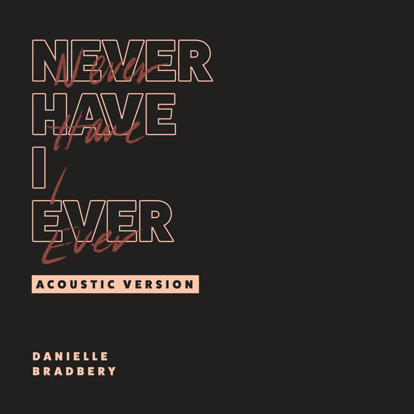 "Danielle Bradbery - ""Never Have I Ever (Acoustic Version)"" - Digital Download"
