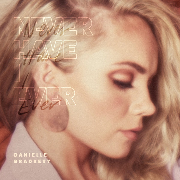 "Danielle Bradbery - ""Never Have I Ever"" - Digital Download"