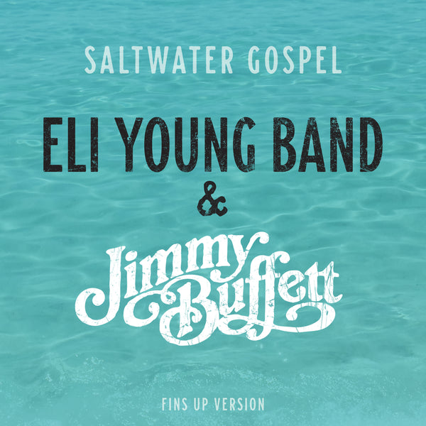 "Eli Young Band & Jimmy Buffett - ""Saltwater Gospel (Fins Up Version)"" - Digital Download"