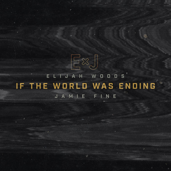 "Elijah Woods x Jamie Fine - ""If The World Was Ending (Cover)"" - Digital Download"