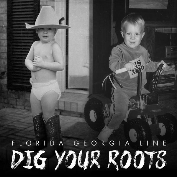 Florida Georgia Line - Dig Your Roots - Digital