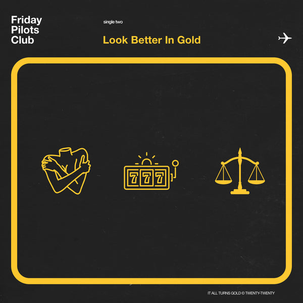 "Friday Pilots Club - ""Look Better In Gold"" - Digital Download"