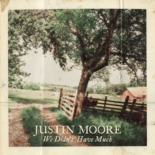 "Justin Moore - ""We Didn't Have Much"" - Digital Download"