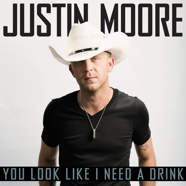 Justin Moore - You Look Like I Need A Drink - eSingle