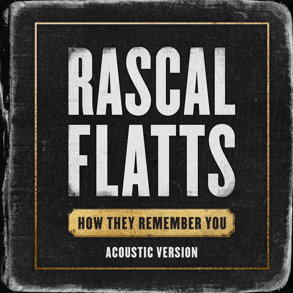 "Rascal Flatts - ""How They Remember You (Acoustic Version)"" - Digital Download"