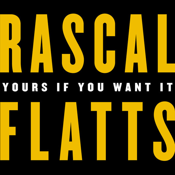 Rascal Flatts - Yours If You Want It - Digital Single