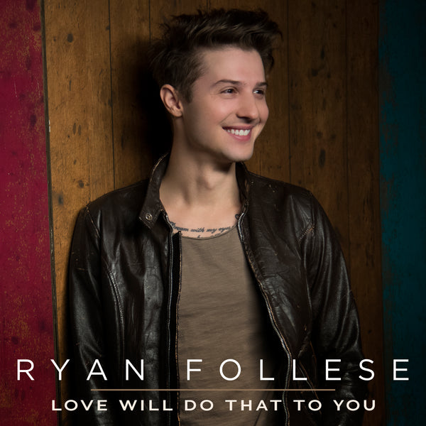 Ryan Follese - Love Will Do That To You - Digital Download