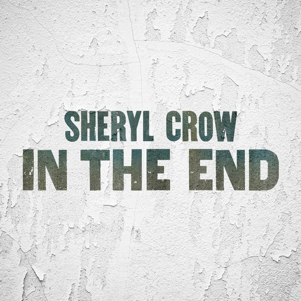"Sheryl Crow - ""In The End"" - Digital Download"