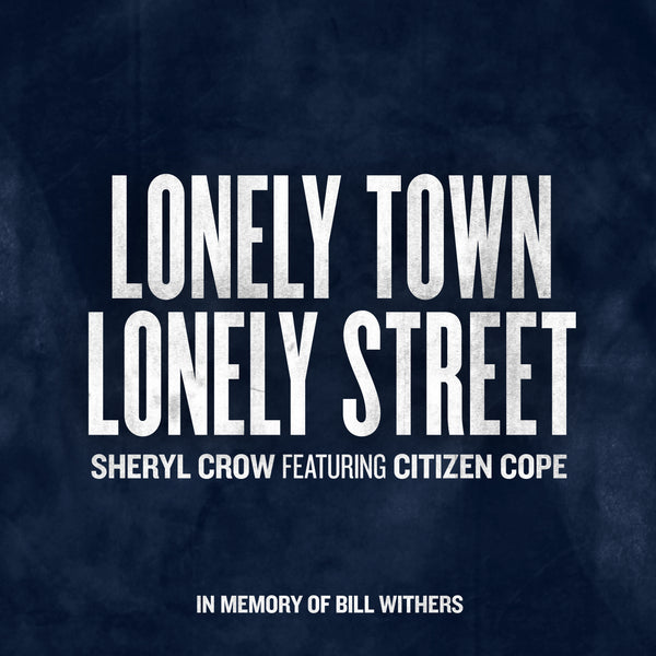 "Sheryl Crow - ""Lonely Town, Lonely Street (ft. Citizen Cope)"" - Digital Download"