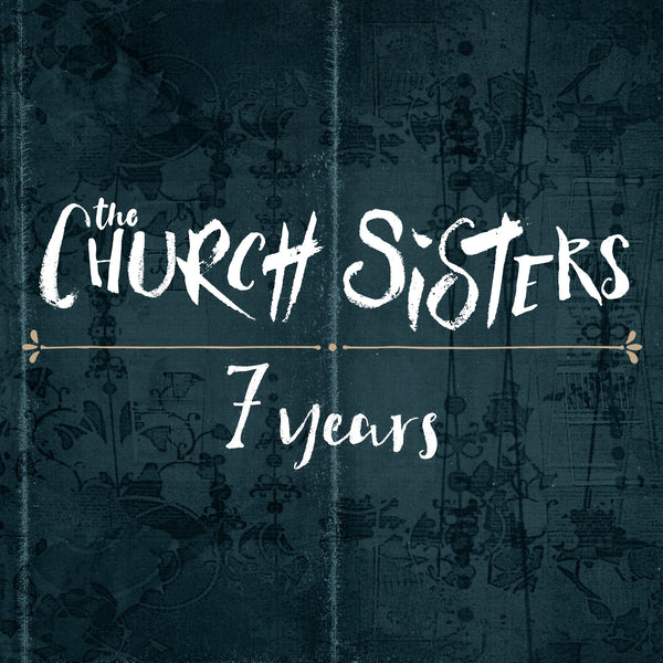The Church Sisters - 7 Years - Digital Single