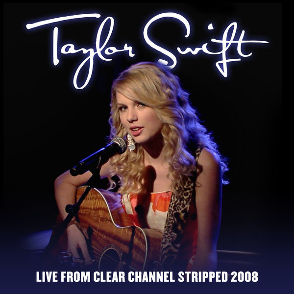 Taylor Swift - Live From Clear Channel Stripped 2008 - Digital Download