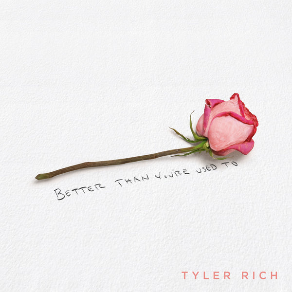 "Tyler Rich - ""Better Than You're Used To"" - Digital Download"
