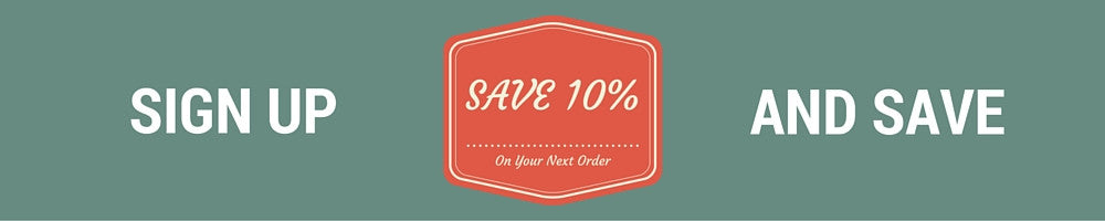Sign Up for our email List and Save 10%