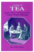 A Dish of Tea Recipes, History and Etiquette from Conner Prairie Museum