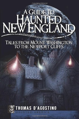 A Guide to Haunted New England: Tales from Mount Washington to the Newport Cliffs