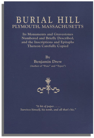 Burial Hill, Plymouth, Massachusetts: Its Monuments and Gravestones Numbered and Briefly Described, and the Inscriptions and Epitaphs Thereon Carefully Copied