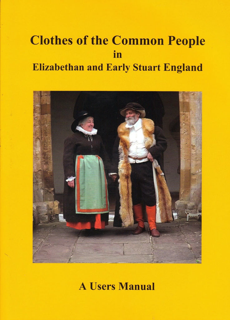 Clothes of the Common People in Elizabethan and Early Stuart England 1558-1660: The User's Guide