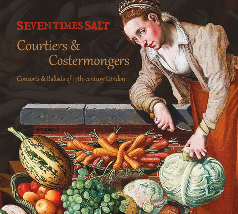 Courtiers & Costermongers: Consorts & Ballads of 17th-century London