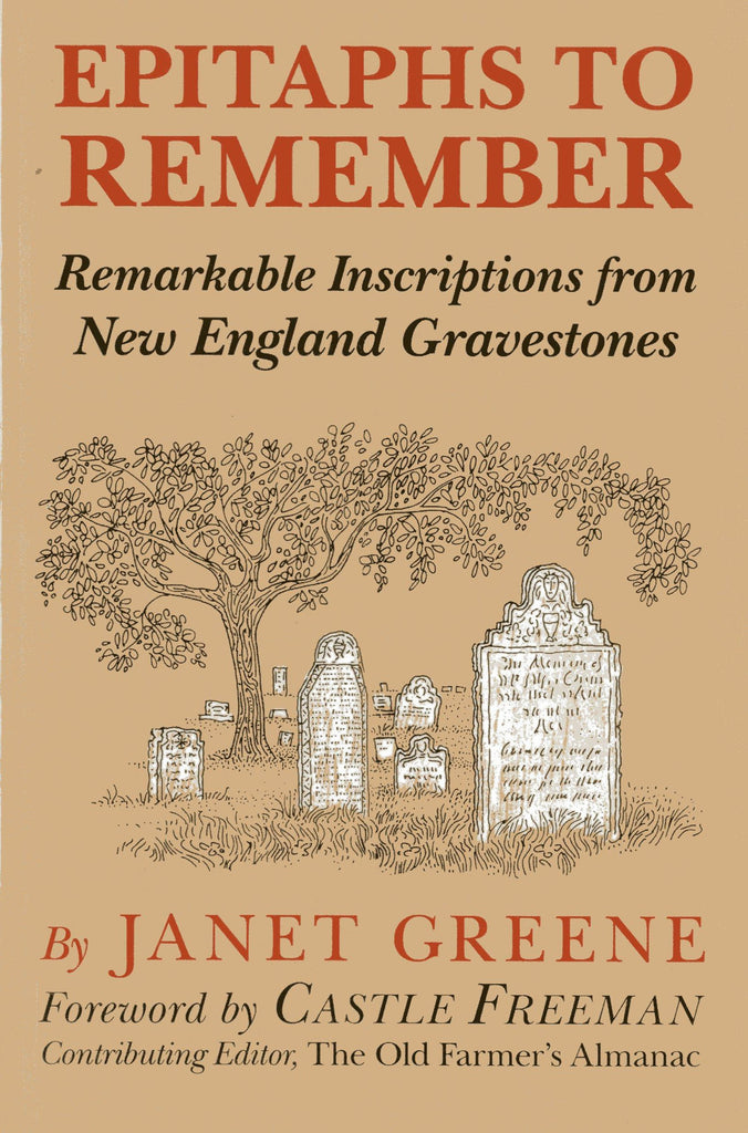 Epitaphs To Remember: Remarkable Inscriptions from New England Gravestones