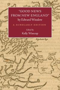 """Good News from New England"" by Edward Winslow: A Scholarly Edition"
