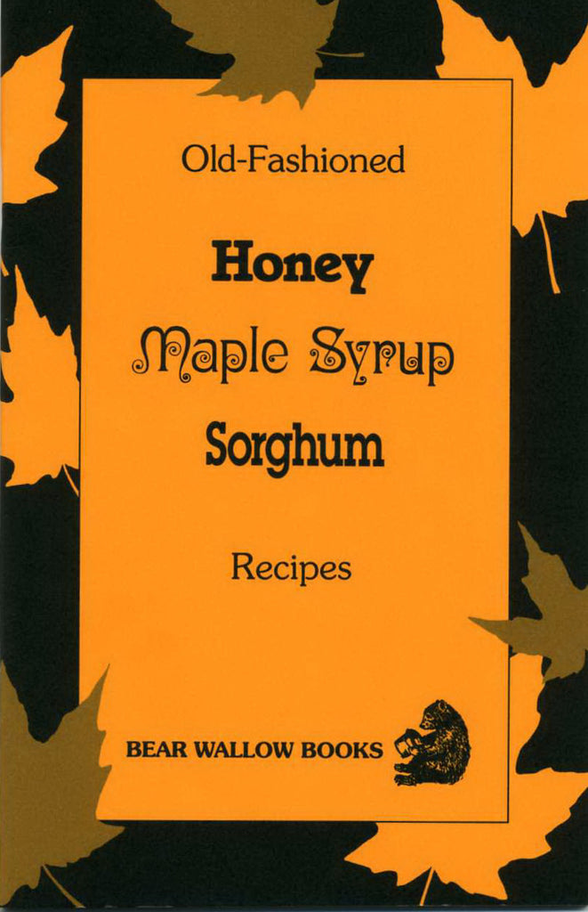 Old-Fashioned Honey, Maple Syrup & Sorghum Recipes