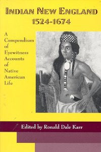 Indian New England 1524-1674: A Compendium of Eyewitness Accounts of Native American Life