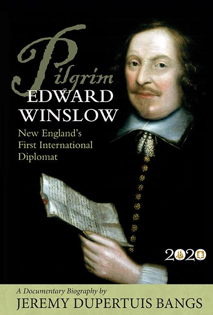 Pilgrim Edward Winslow: New England's First International Diplomat — A Documentary Biography
