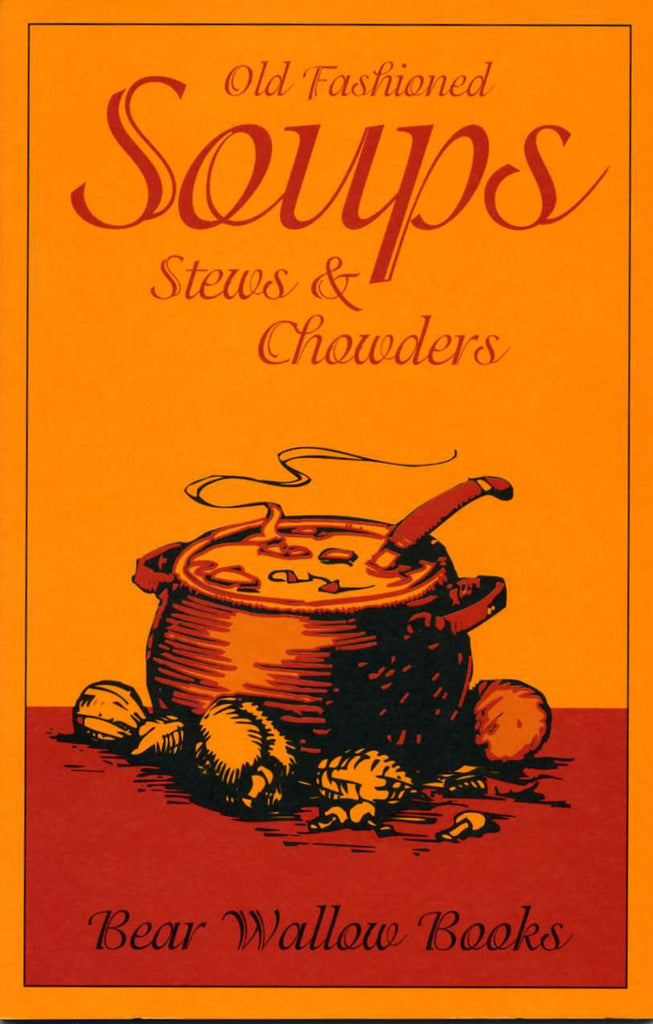 Old-Fashioned Soups, Stews & Chowders