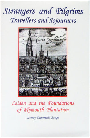 Strangers and Pilgrims, Travellers and Sojourners. Leiden and the Foundations of Plymouth Plantation
