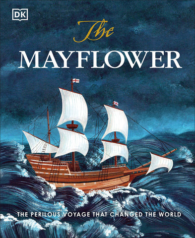 The Mayflower: The Perilous Voyage That Changed the World
