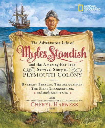 The Adventurous Life of Myles Standish and the Amazing-but-True Survival Story of Plymouth Colony: Barbary Pirates, the Mayflower, the First ... Much, Much More
