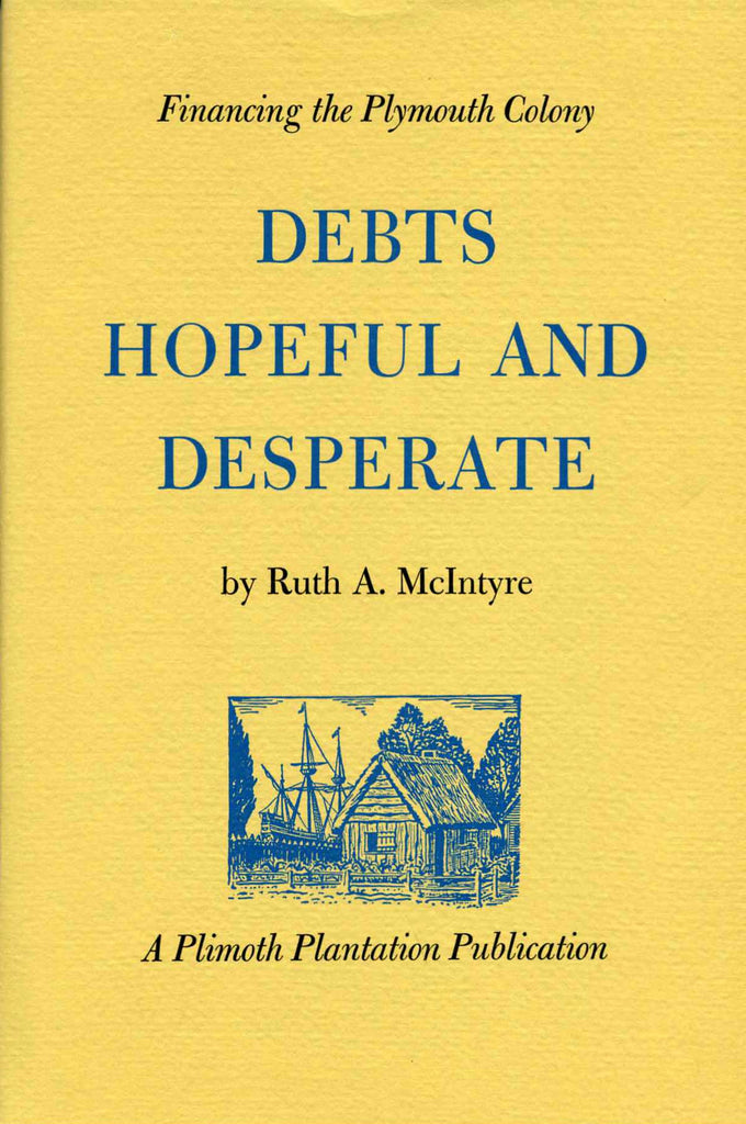 Debts Hopeful and Desperate: Financing the Plymouth Colony