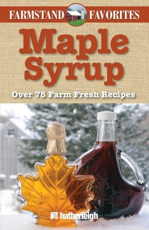 Maple Syrup: Farmstand Favorites: Over 75 Farm-Fresh Recipes