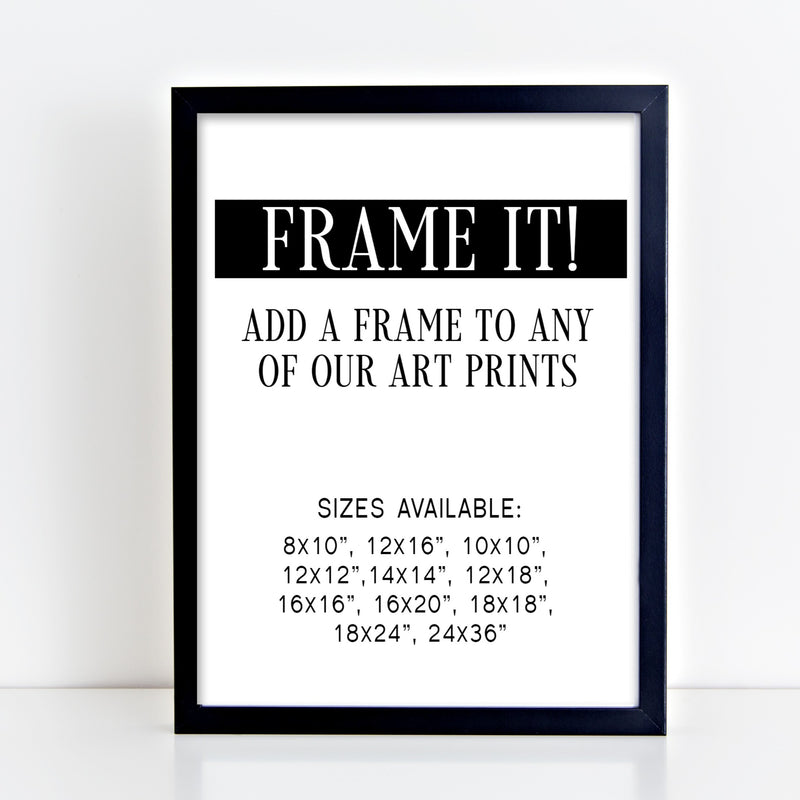 FRAME it! Add a Frame to ANY Art Print