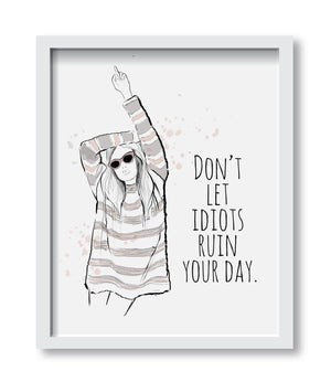 Don't Let Idiots Ruin Your Day Art Print