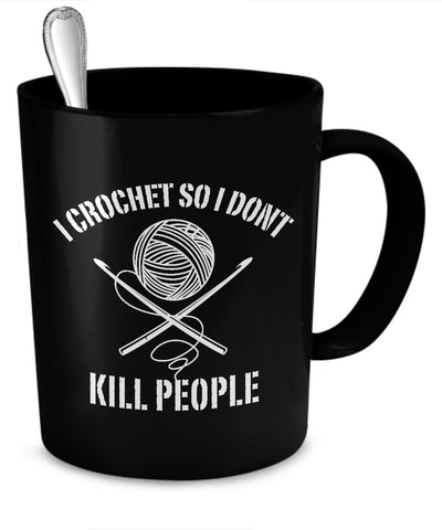 Coffee Mug - I Crochet So I Don't Kill People Mug