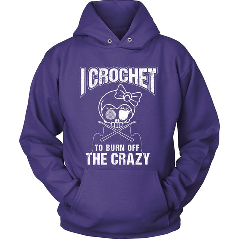 T-shirt - I Crochet To Burn Off The Crazy