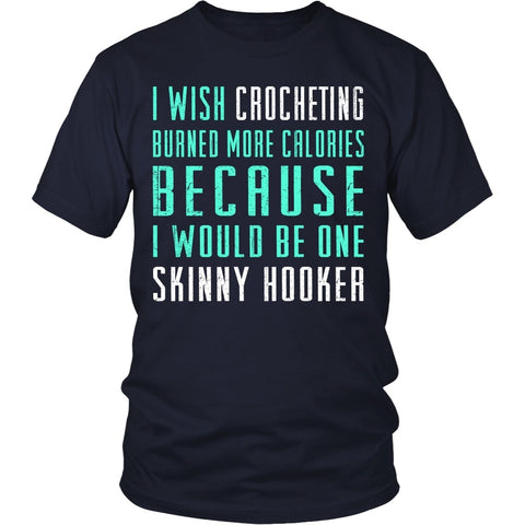 T-shirt - I Wish Crocheting Burned More Calories