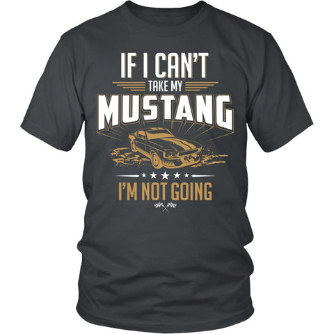 T-shirt - If I Can't Take My Mustang