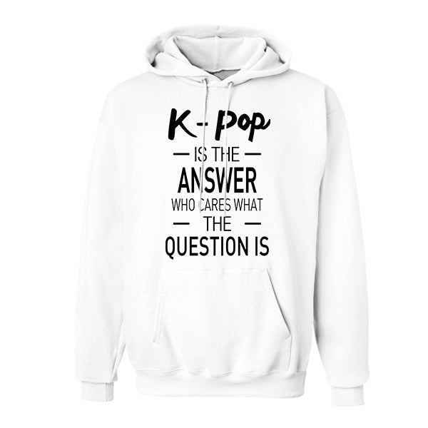 K-Pop is the Answer Hoodie