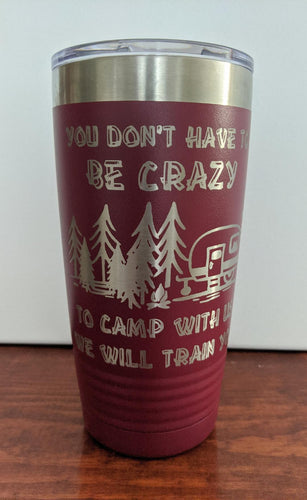 Crazy To Camp With Us Tumbler