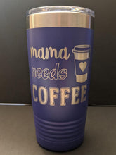 Mama Needs Coffee Tumbler
