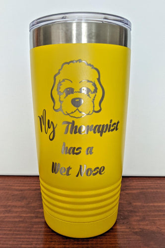 My Therapist has a Wet Nose Tumbler