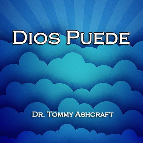 Dios Puede - Dr. Tommy Ashcraft