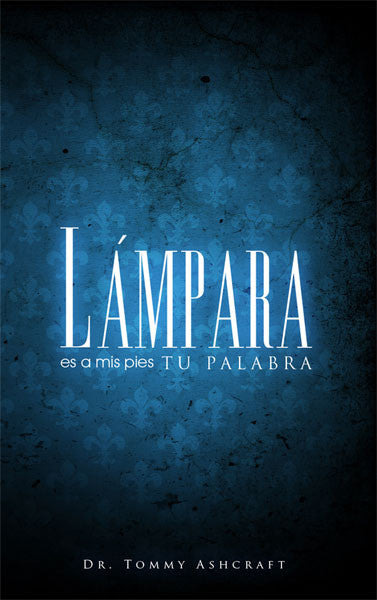 Lámpara Es A Mis Pies Tu Palabra - Dr. Tommy Ashcraft (Descarga Digital)