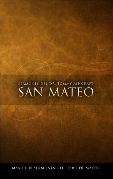 Sermones Del Dr. Tommy Ashcraft - San Mateo (Descarga Digital)