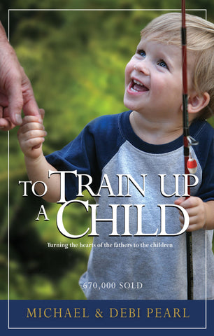 To Train Up A Child - Debi Pearl
